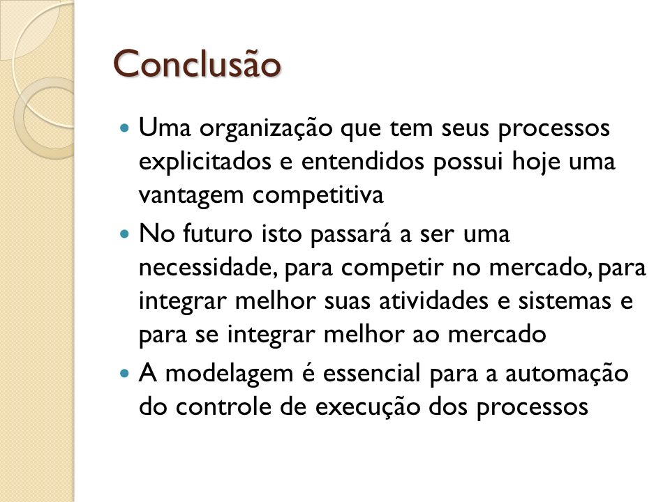 ConclusãoUma organização que tem seus processos explicitados e entendidos possui hoje uma vantagem competitiva.