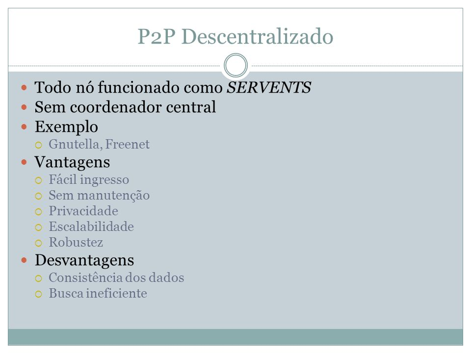 P2P Descentralizado Todo nó funcionado como SERVENTS