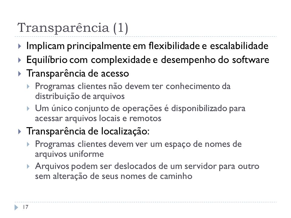 Transparência (1) Implicam principalmente em flexibilidade e escalabilidade. Equilíbrio com complexidade e desempenho do software.