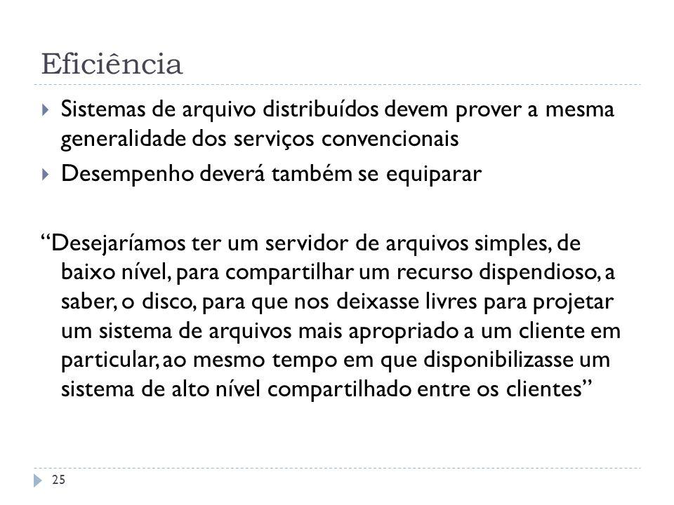 Eficiência Sistemas de arquivo distribuídos devem prover a mesma generalidade dos serviços convencionais.