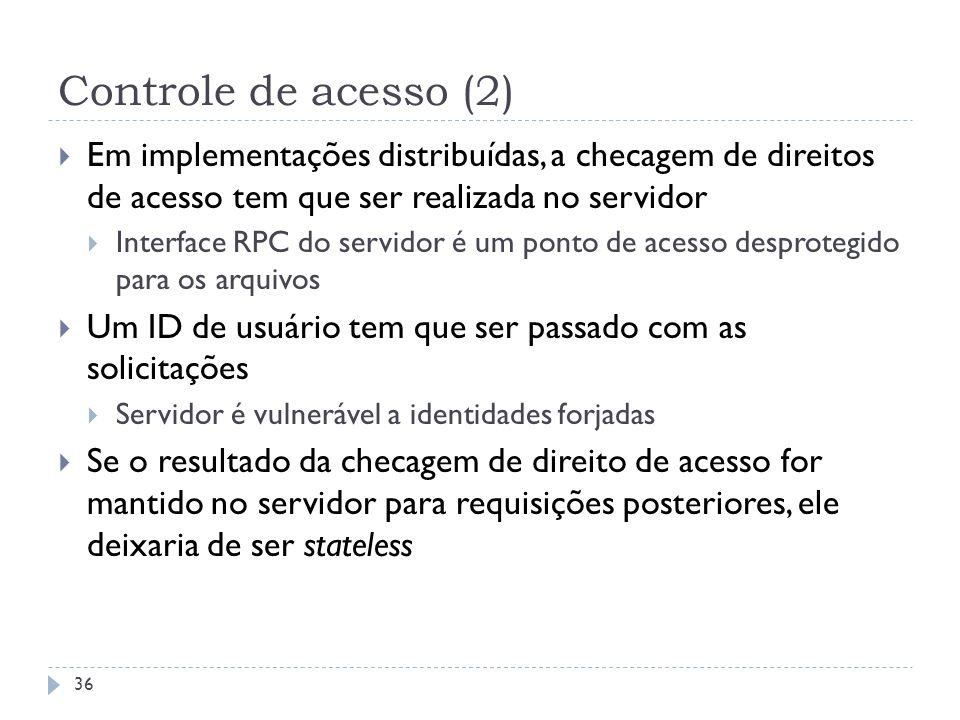 Controle de acesso (2) Em implementações distribuídas, a checagem de direitos de acesso tem que ser realizada no servidor.