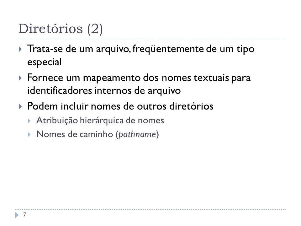 Diretórios (2) Trata-se de um arquivo, freqüentemente de um tipo especial.