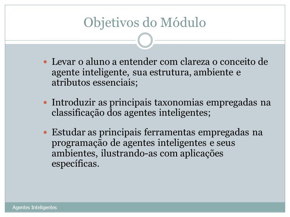 Objetivos do Módulo Levar o aluno a entender com clareza o conceito de agente inteligente, sua estrutura, ambiente e atributos essenciais;