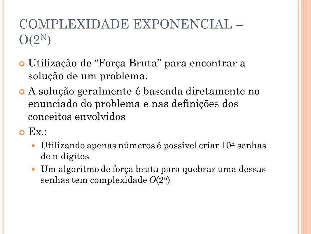 COMPLEXIDADE EXPONENCIAL – O(2N)