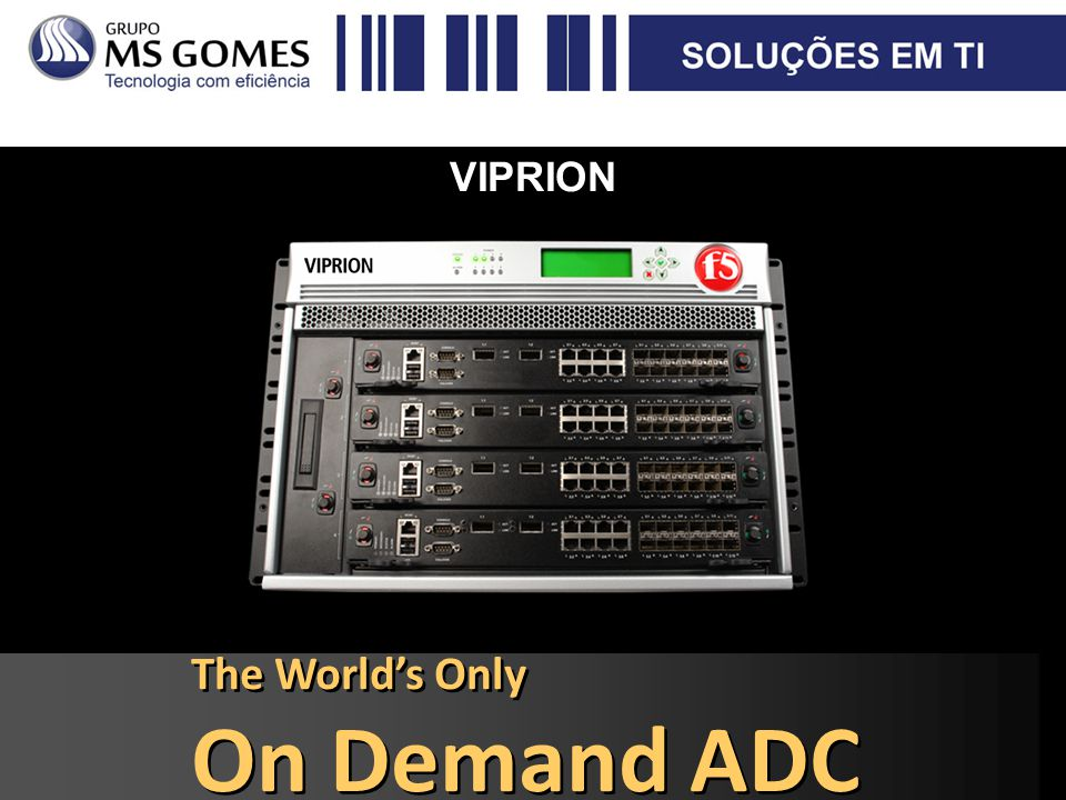 VIPRION The World's Only On Demand ADC