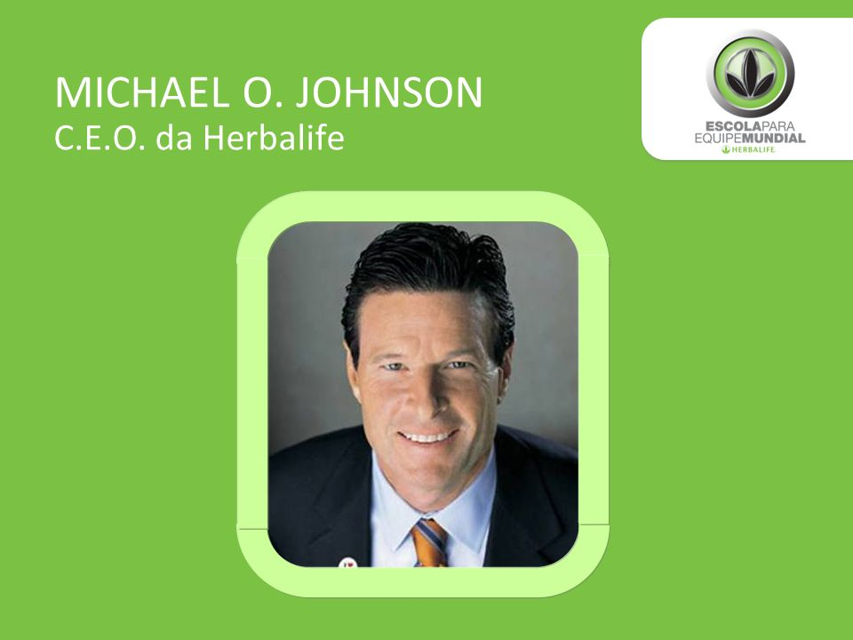 MICHAEL O. JOHNSON C.E.O. da Herbalife