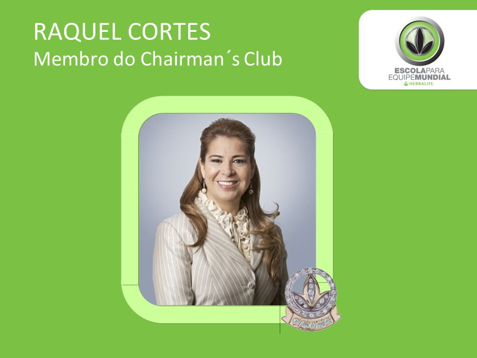 RAQUEL CORTES Membro do Chairman´s Club
