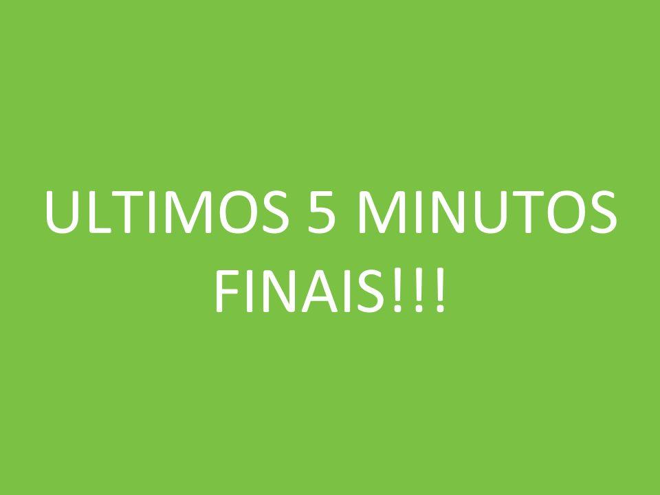 ULTIMOS 5 MINUTOS FINAIS!!!