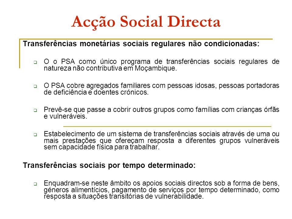 Acção Social Directa Transferências monetárias sociais regulares não condicionadas: