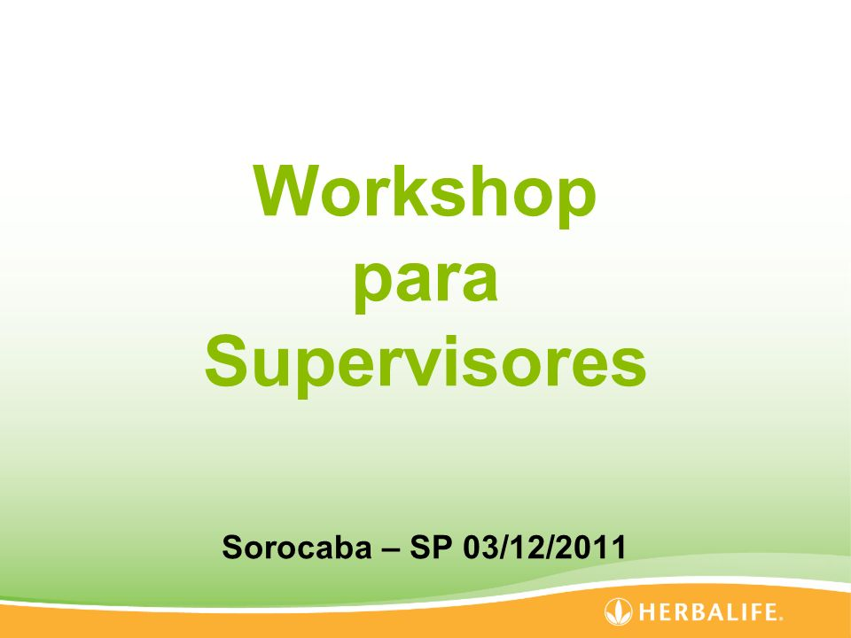 Workshop para Supervisores Sorocaba – SP 03/12/2011