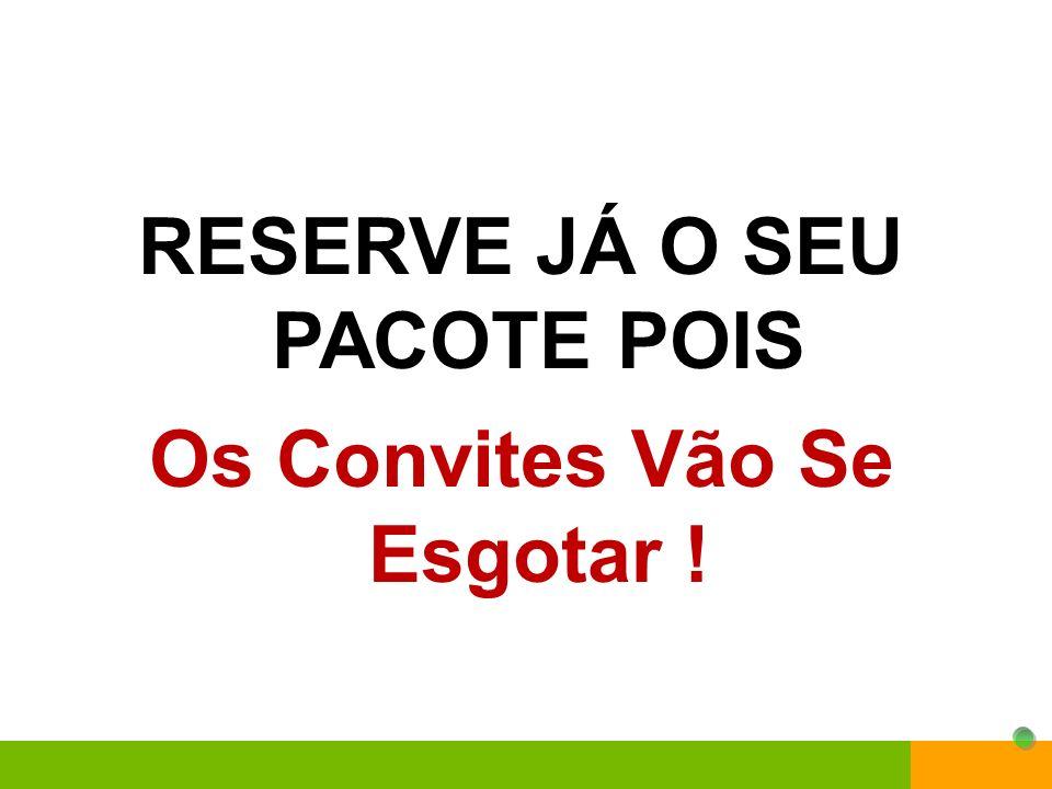 RESERVE JÁ O SEU PACOTE POIS Os Convites Vão Se Esgotar !