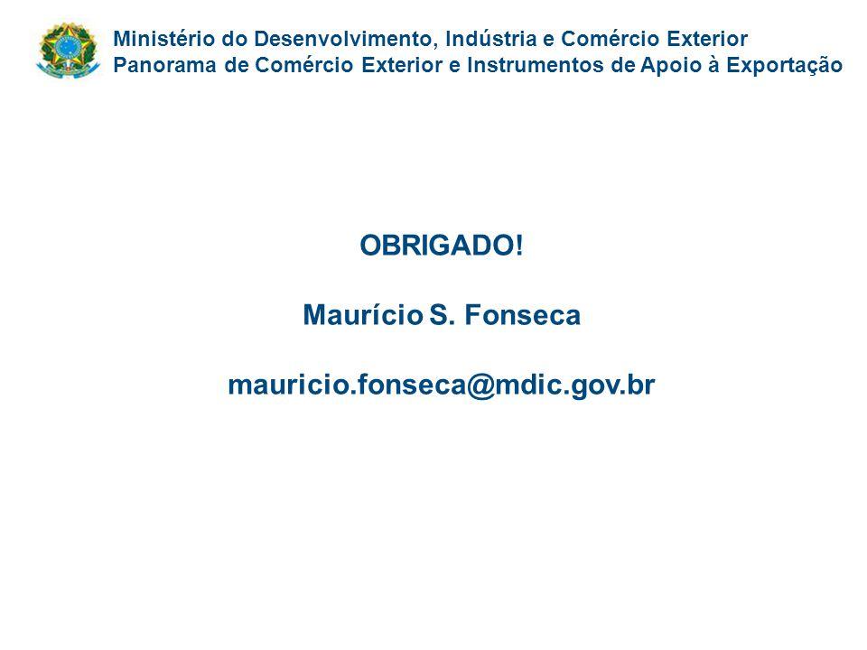 OBRIGADO! Maurício S. Fonseca mauricio.fonseca@mdic.gov.br