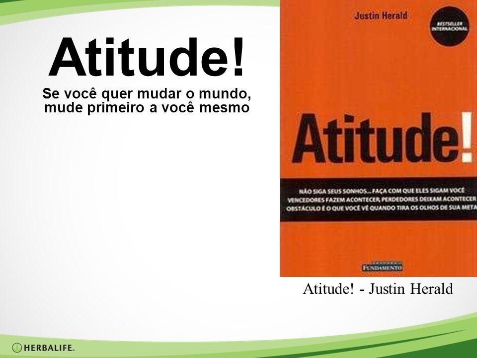 Atitude! Se você quer mudar o mundo, mude primeiro a você mesmo