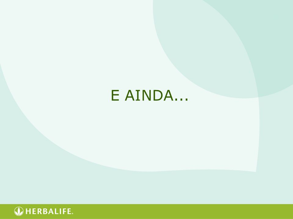 E AINDA...
