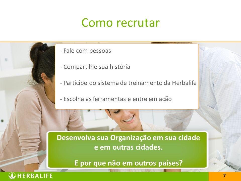 25/03/2017 Como recrutar. - Fale com pessoas. - Compartilhe sua história. - Participe do sistema de treinamento da Herbalife.