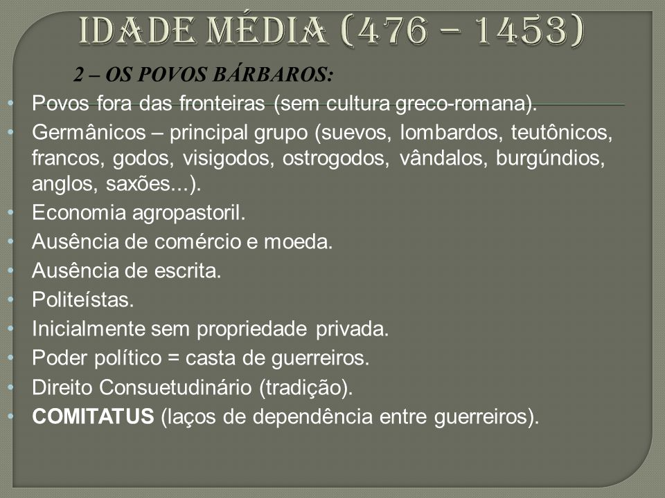 Idade média (476 – 1453) 2 – OS POVOS BÁRBAROS: