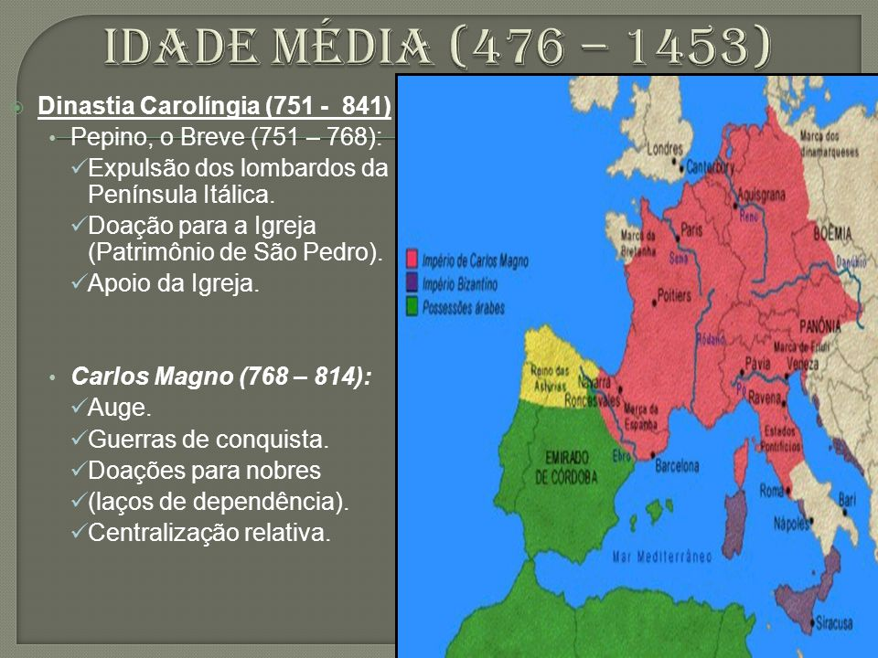 Idade média (476 – 1453) Dinastia Carolíngia (751 - 841)