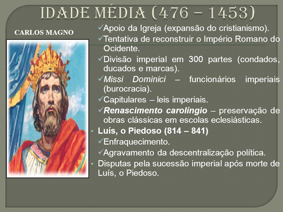 Idade média (476 – 1453) Apoio da Igreja (expansão do cristianismo).