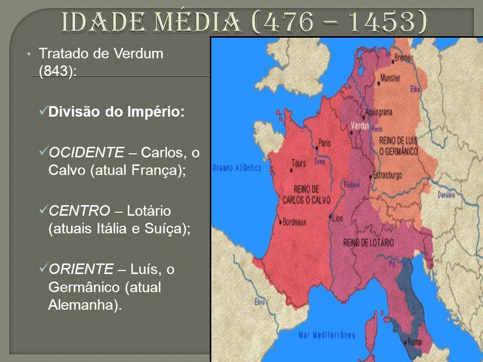 Idade média (476 – 1453) Tratado de Verdum (843): Divisão do Império: