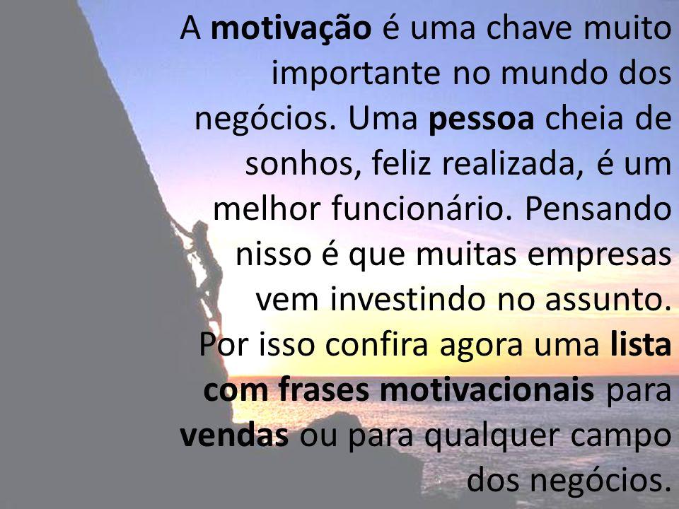 A motivação é uma chave muito importante no mundo dos negócios
