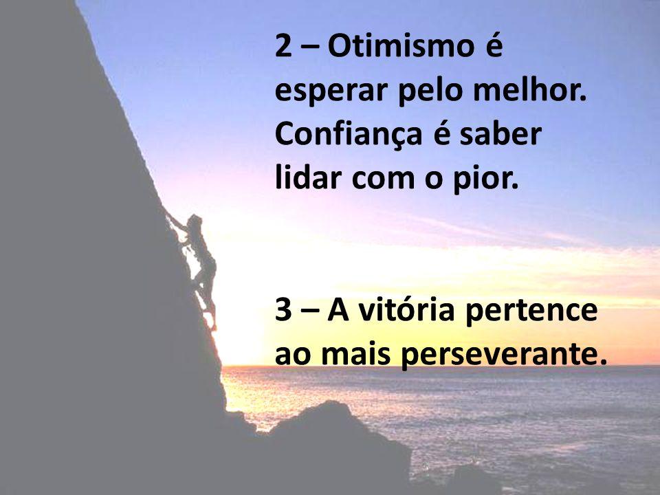 2 – Otimismo é esperar pelo melhor. Confiança é saber lidar com o pior.