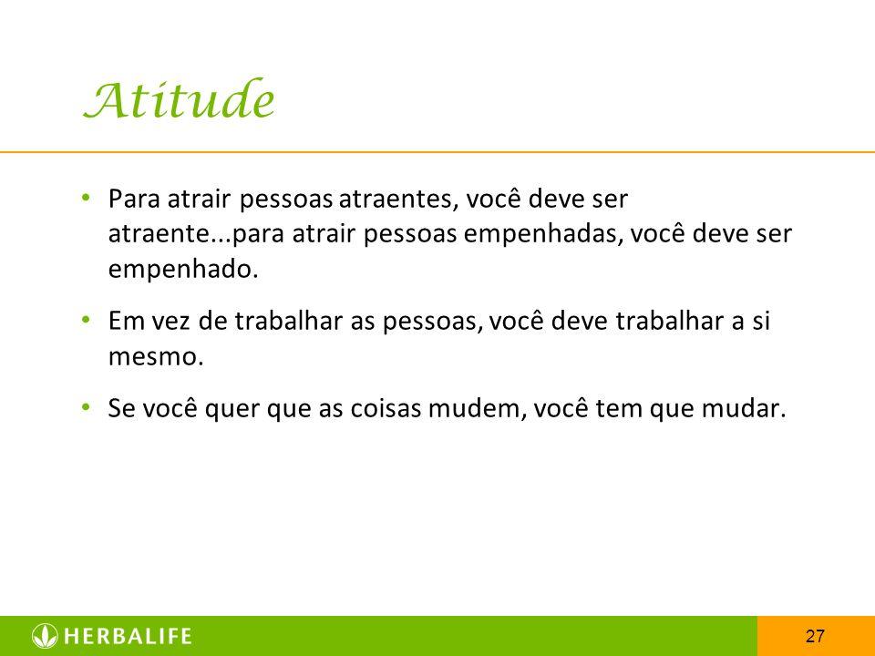 AtitudePara atrair pessoas atraentes, você deve ser atraente...para atrair pessoas empenhadas, você deve ser empenhado.