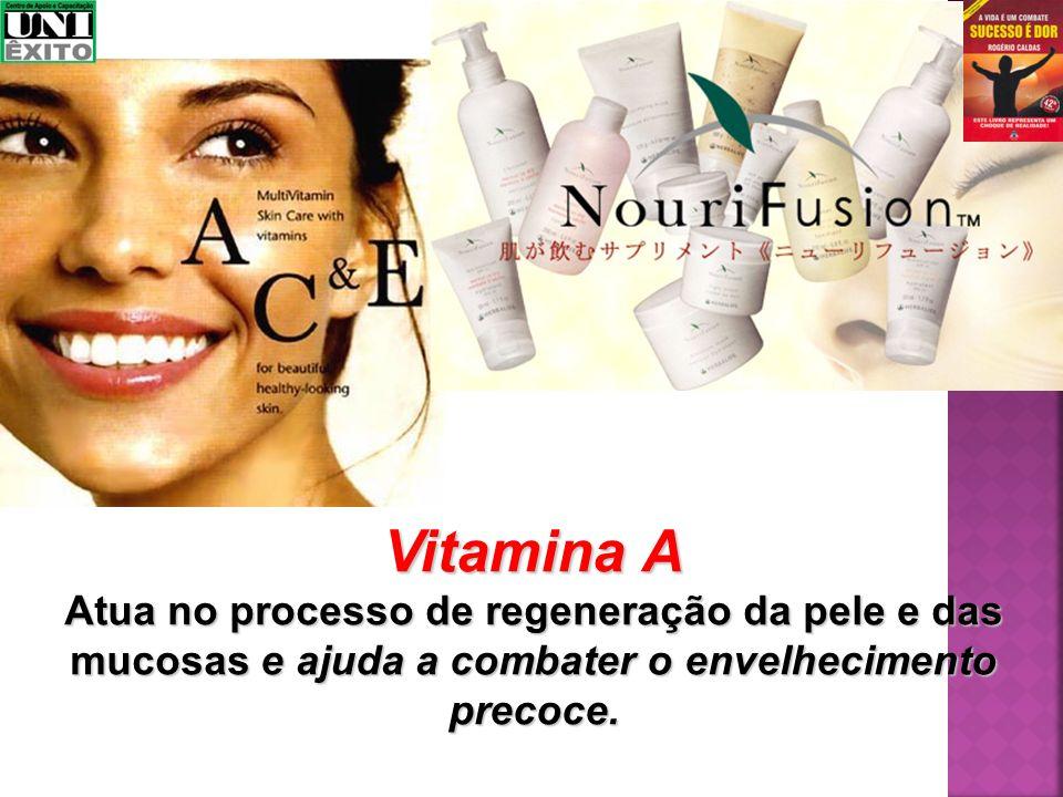 Vitamina A Atua no processo de regeneração da pele e das mucosas e ajuda a combater o envelhecimento precoce.