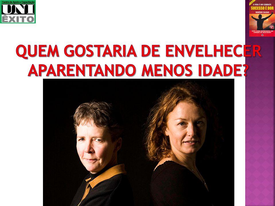 QUEM GOSTARIA DE ENVELHECER APARENTANDO MENOS IDADE