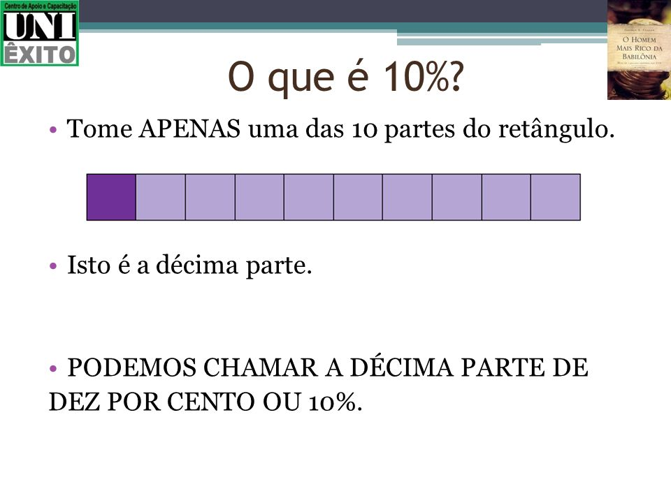 O que é 10% Tome APENAS uma das 10 partes do retângulo.
