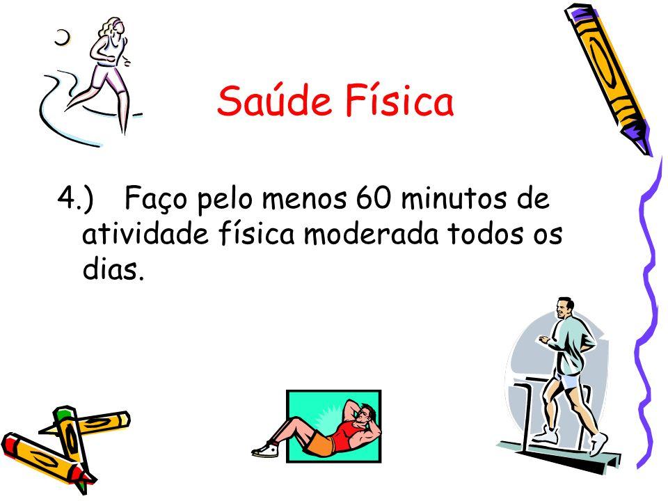 Saúde Física 4.) Faço pelo menos 60 minutos de atividade física moderada todos os dias.