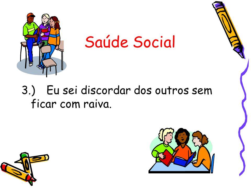 Saúde Social 3.) Eu sei discordar dos outros sem ficar com raiva.