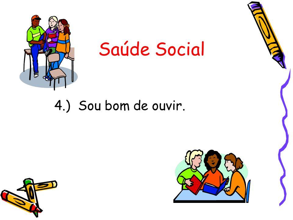 Saúde Social 4.) Sou bom de ouvir.
