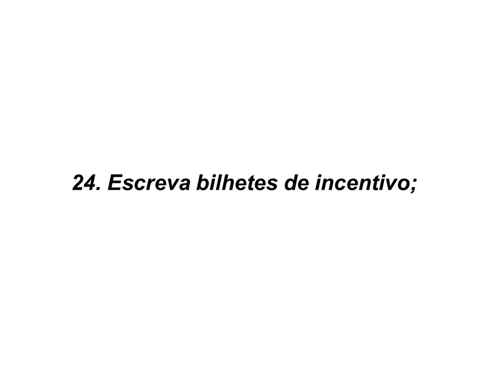 24. Escreva bilhetes de incentivo;