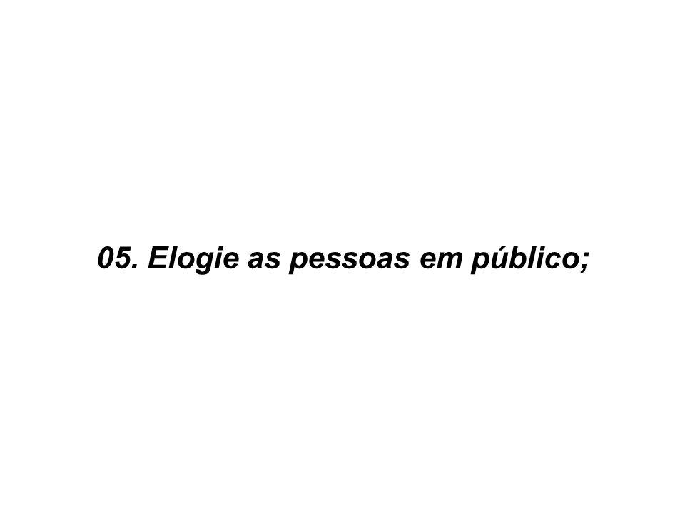 05. Elogie as pessoas em público;
