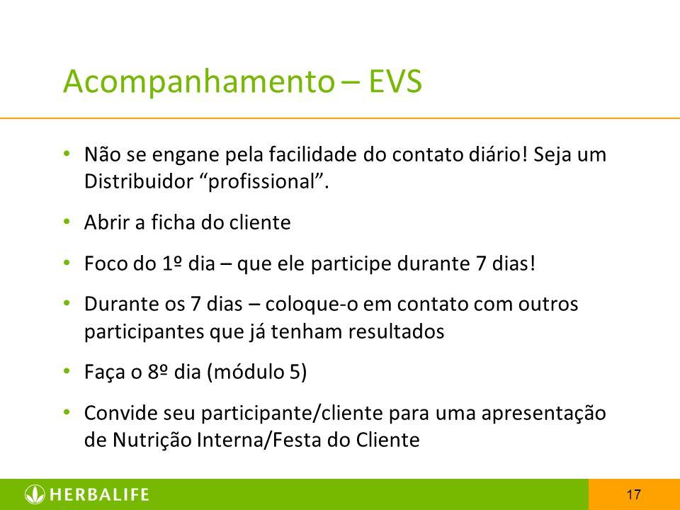 Acompanhamento – EVS Não se engane pela facilidade do contato diário! Seja um Distribuidor profissional .