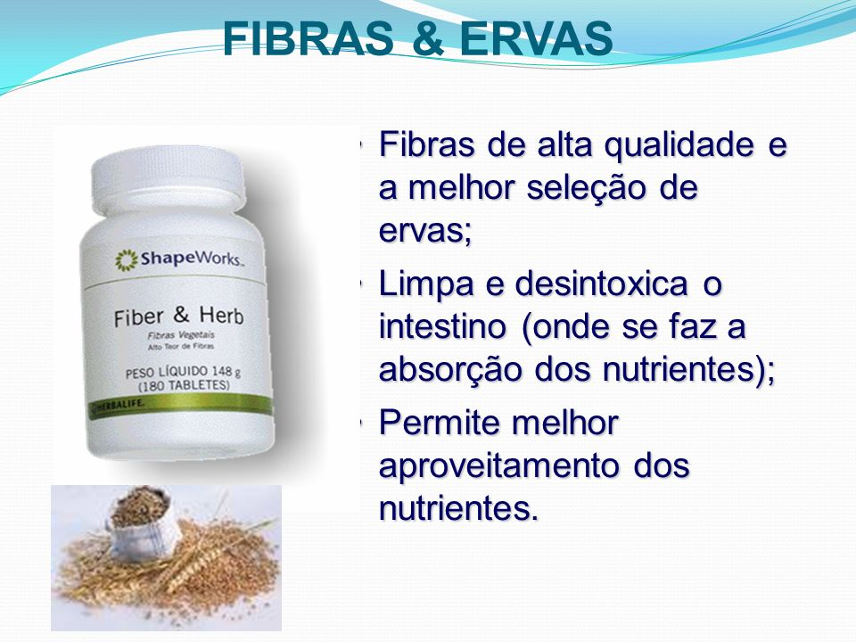 FIBRAS & ERVAS Fibras de alta qualidade e a melhor seleção de ervas;