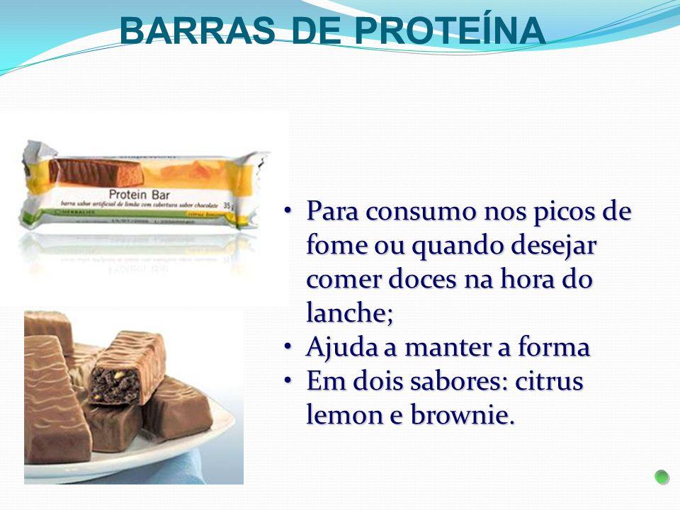 BARRAS DE PROTEÍNA Para consumo nos picos de fome ou quando desejar comer doces na hora do lanche; Ajuda a manter a forma.