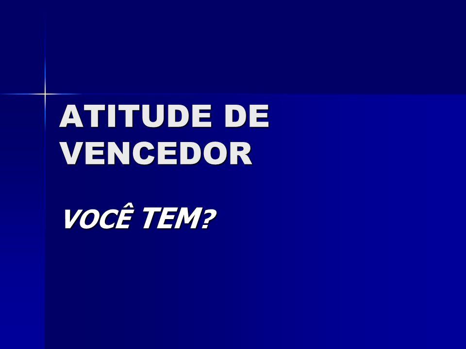 ATITUDE DE VENCEDOR VOCÊ TEM
