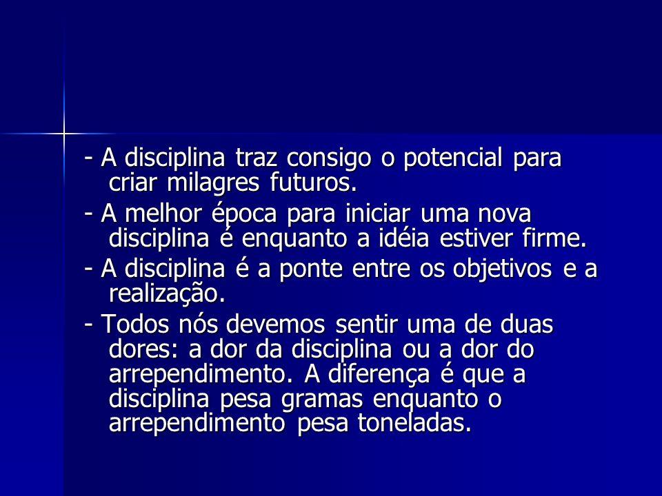 - A disciplina traz consigo o potencial para criar milagres futuros.