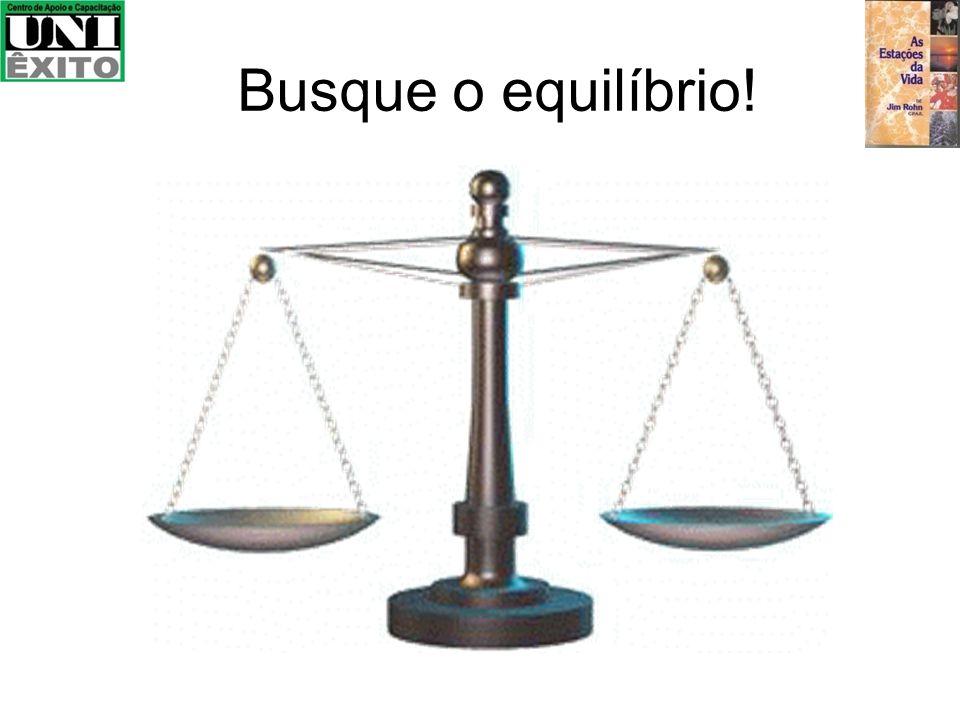 Busque o equilíbrio!