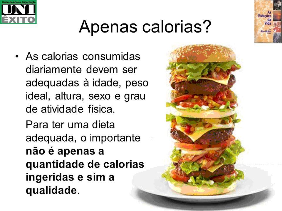 Apenas calorias As calorias consumidas diariamente devem ser adequadas à idade, peso ideal, altura, sexo e grau de atividade física.