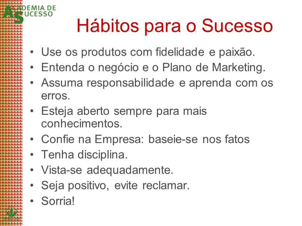 Hábitos para o Sucesso Use os produtos com fidelidade e paixão.