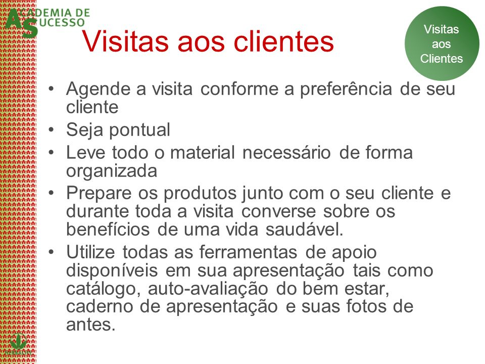 Visitasaos. Clientes. Visitas aos clientes. Agende a visita conforme a preferência de seu cliente. Seja pontual.