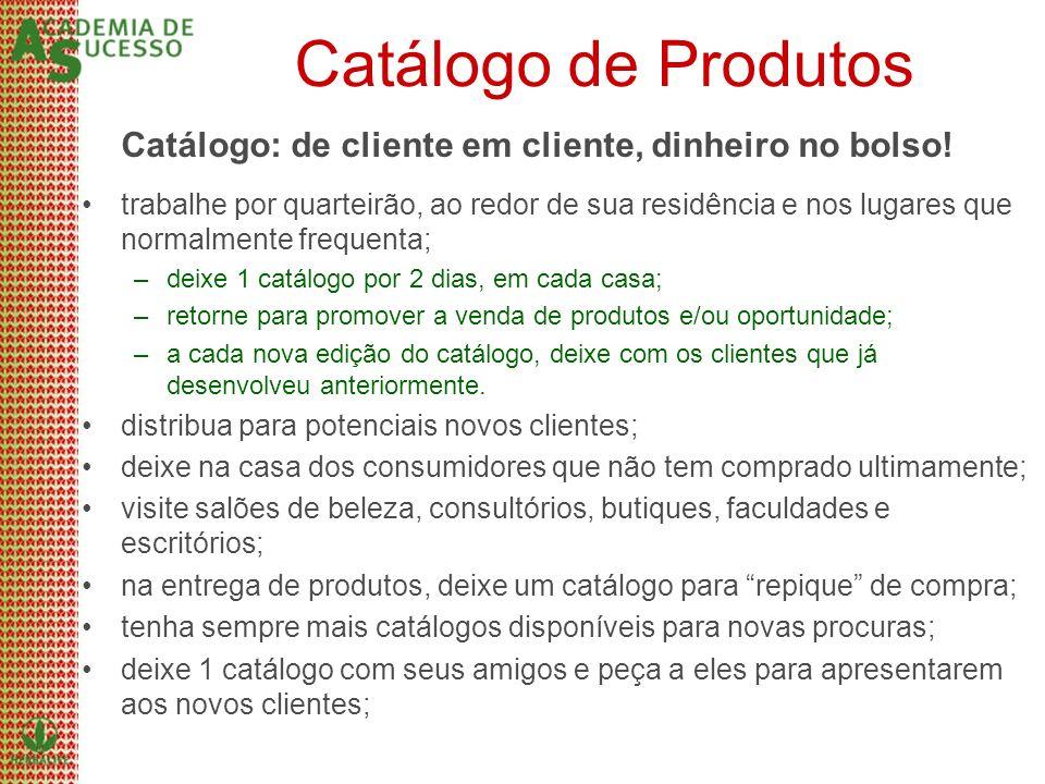Catálogo de Produtos Catálogo: de cliente em cliente, dinheiro no bolso!