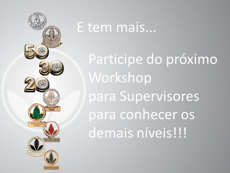 E tem mais... Participe do próximo Workshop para Supervisores para conhecer os demais níveis!!!
