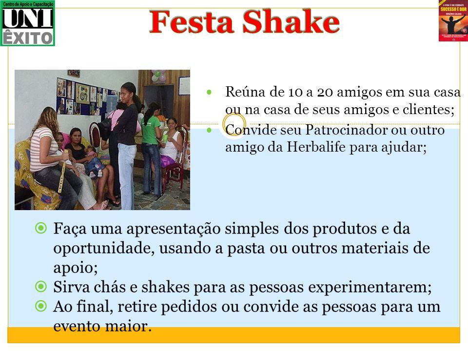 Festa Shake Reúna de 10 a 20 amigos em sua casa ou na casa de seus amigos e clientes;