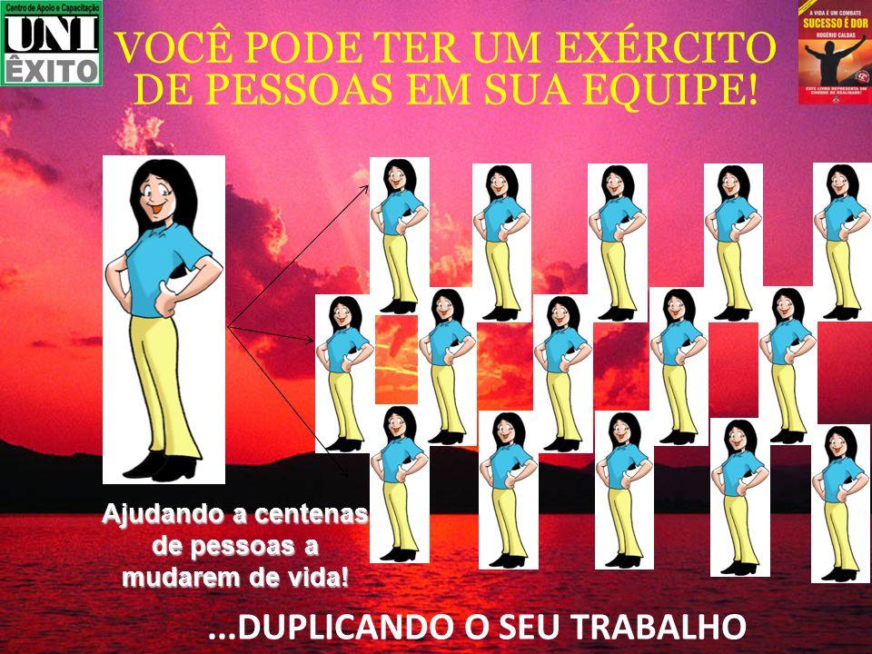 VOCÊ PODE TER UM EXÉRCITO DE PESSOAS EM SUA EQUIPE!