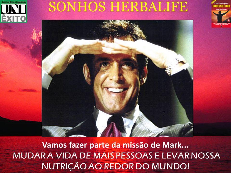 SONHOS HERBALIFE Vamos fazer parte da missão de Mark...