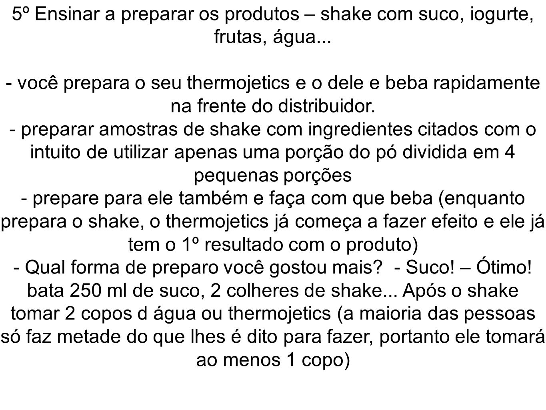 5º Ensinar a preparar os produtos – shake com suco, iogurte, frutas, água...