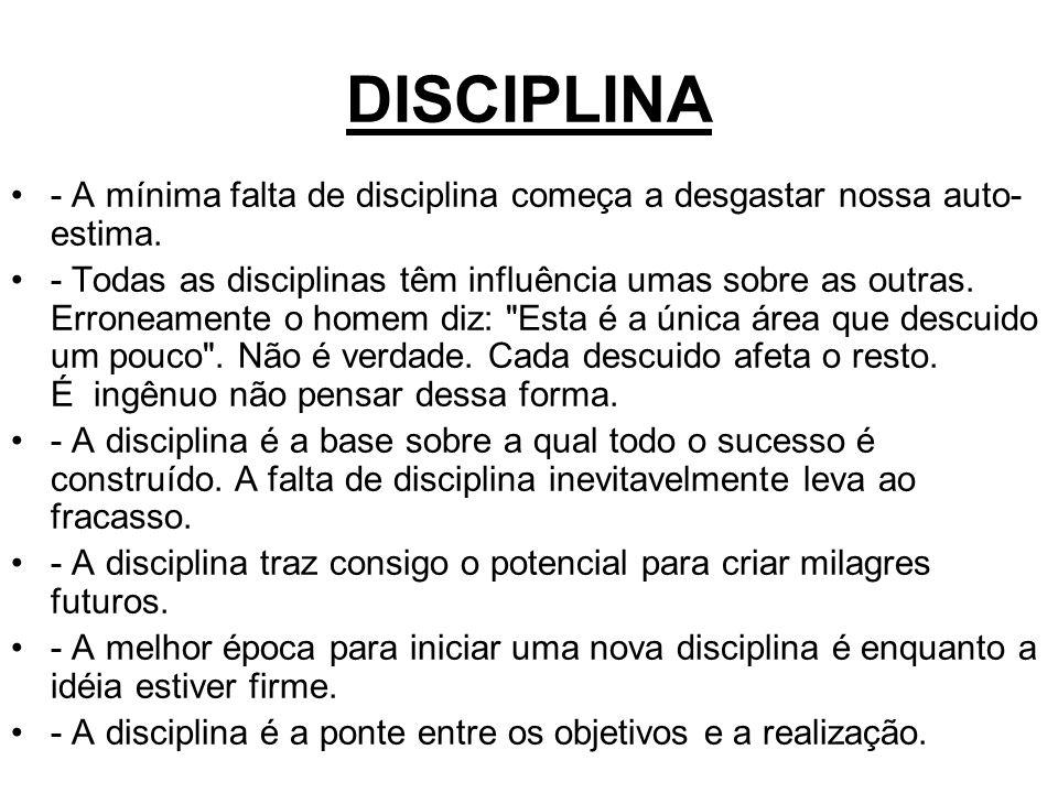 DISCIPLINA - A mínima falta de disciplina começa a desgastar nossa auto-estima.
